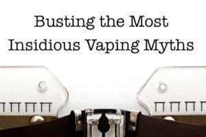 Premium Vape Busts the Most Insidious Vaping Myths